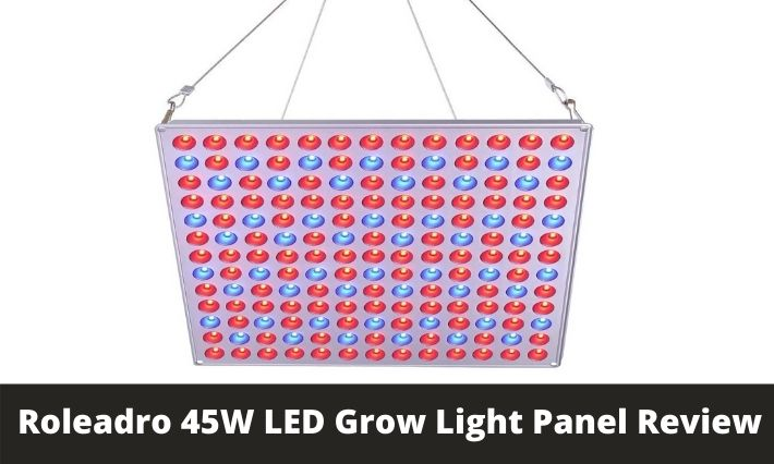 Roleadro 45W LED Grow Light Panel Review