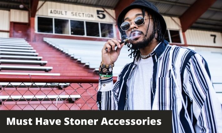 10 Must Have Stoner Accessories